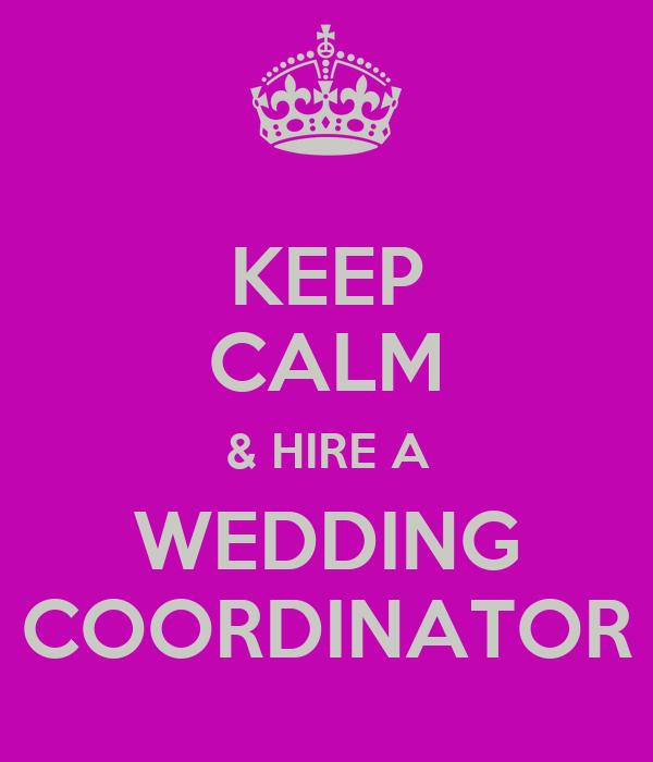 KEEP CALM & HIRE A WEDDING COORDINATOR