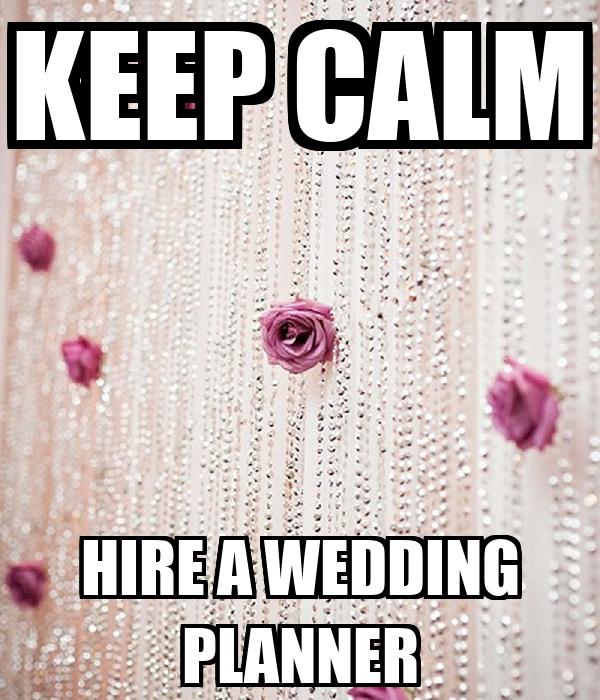 KEEP CALM HIRE A WEDDING PLANNER