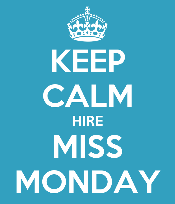 KEEP CALM HIRE MISS MONDAY