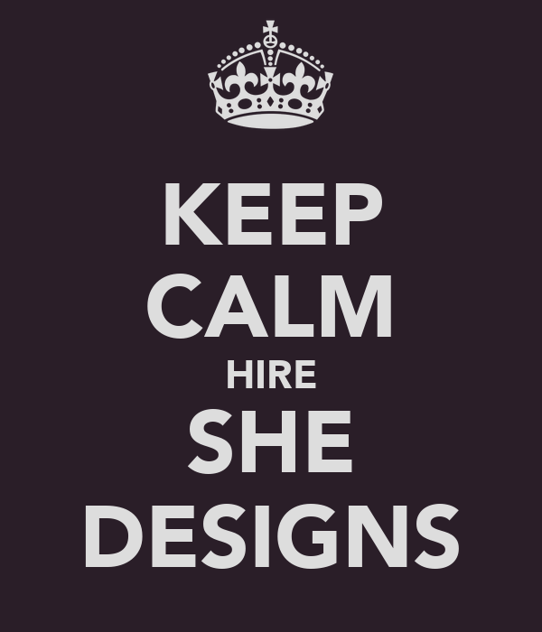 KEEP CALM HIRE SHE DESIGNS