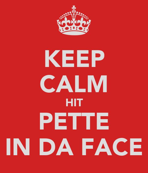 KEEP CALM HIT PETTE IN DA FACE