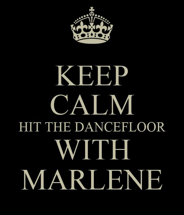 KEEP CALM HIT THE DANCEFLOOR WITH MARLENE