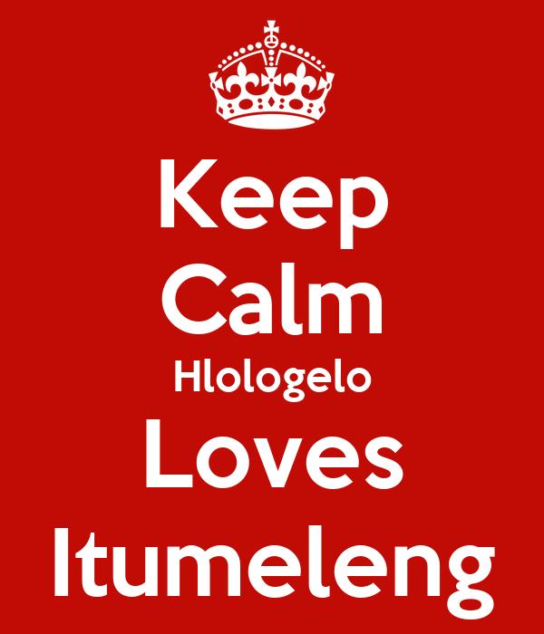 Keep Calm Hlologelo Loves Itumeleng