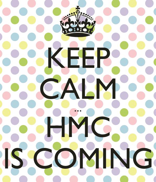 KEEP CALM ... HMC IS COMING