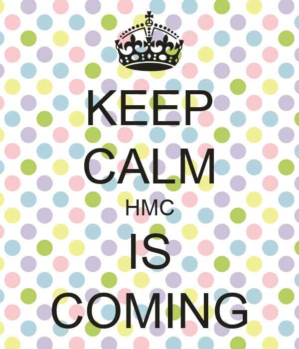 KEEP CALM HMC IS COMING