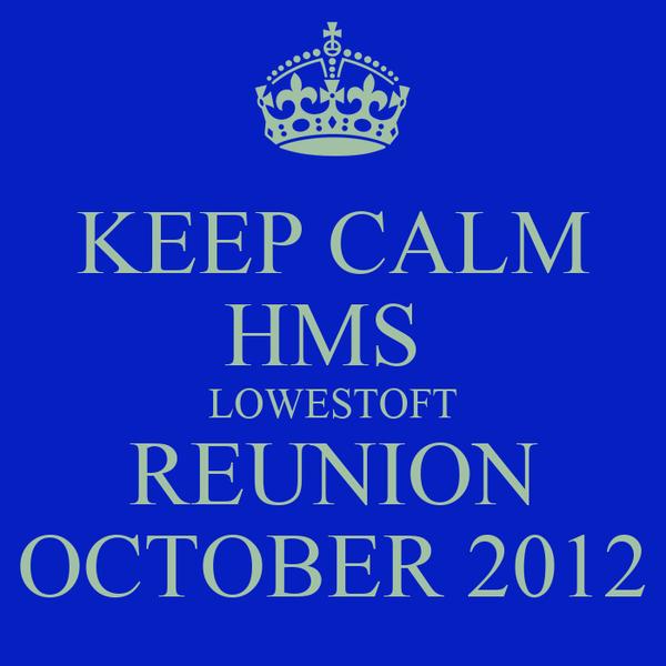 KEEP CALM HMS  LOWESTOFT REUNION OCTOBER 2012