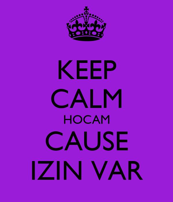 KEEP CALM HOCAM CAUSE IZIN VAR