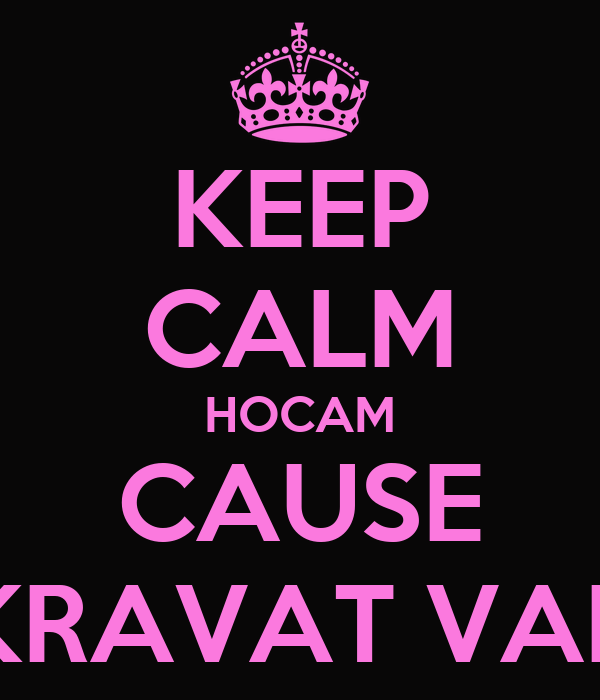 KEEP CALM HOCAM CAUSE KRAVAT VAR