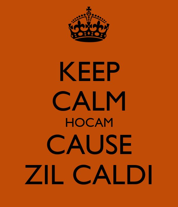 KEEP CALM HOCAM CAUSE ZIL CALDI