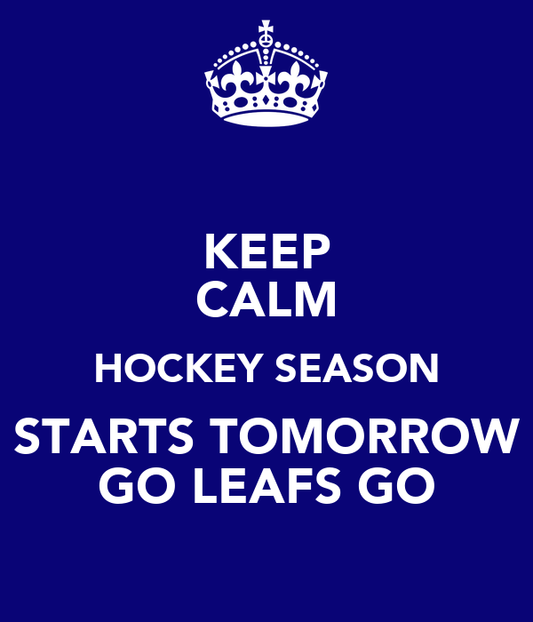 KEEP CALM HOCKEY SEASON STARTS TOMORROW GO LEAFS GO