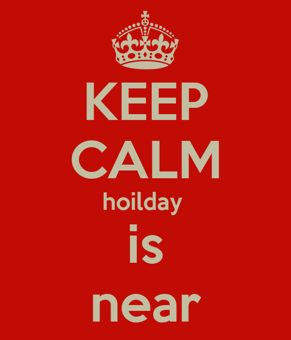KEEP CALM hoilday  is near