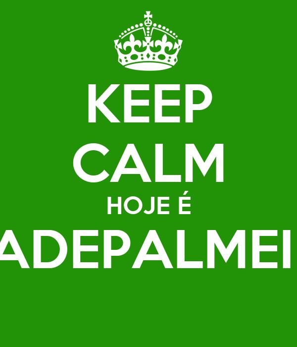 KEEP CALM HOJE É #DIADEPALMEIRAS