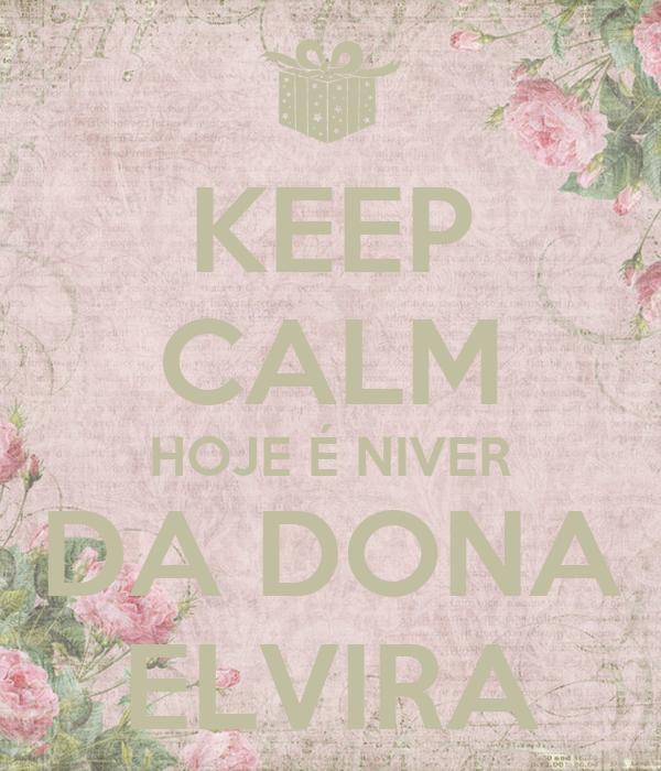 KEEP CALM HOJE É NIVER DA DONA ELVIRA