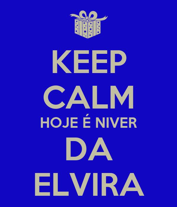 KEEP CALM HOJE É NIVER DA ELVIRA