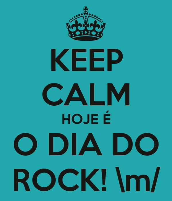 KEEP CALM HOJE É O DIA DO ROCK! \m/