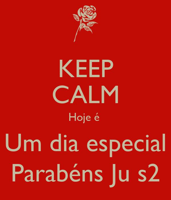 KEEP CALM Hoje é  Um dia especial Parabéns Ju s2
