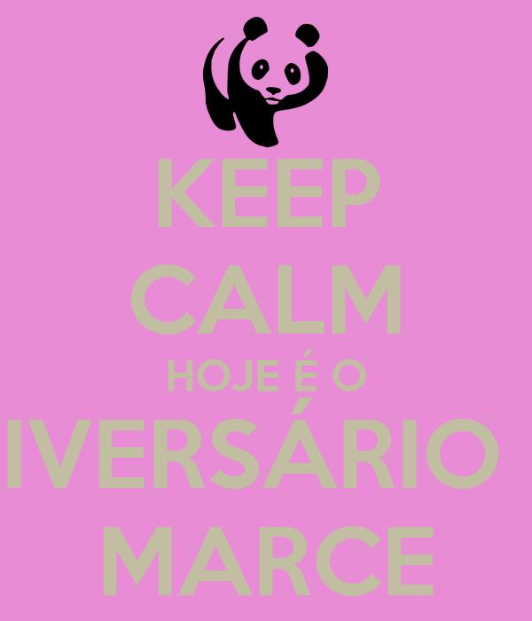 KEEP CALM HOJE É O ANIVERSÁRIO DA MARCE