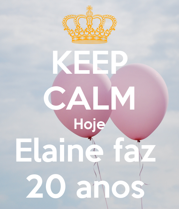 KEEP CALM Hoje Elaine faz  20 anos