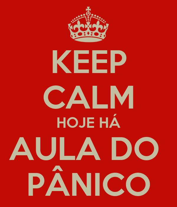 KEEP CALM HOJE HÁ AULA DO  PÂNICO