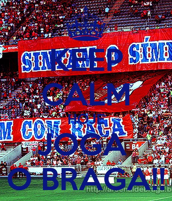 KEEP CALM HOJE JOGA  O BRAGA!!