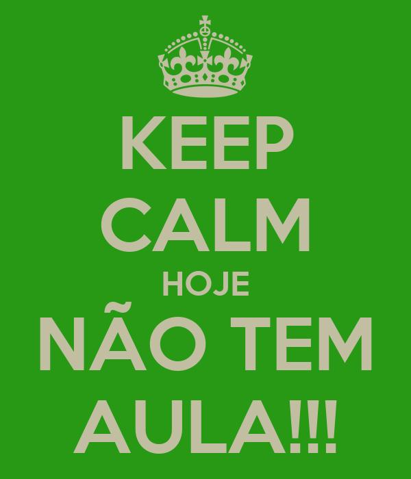 KEEP CALM HOJE NÃO TEM AULA!!!