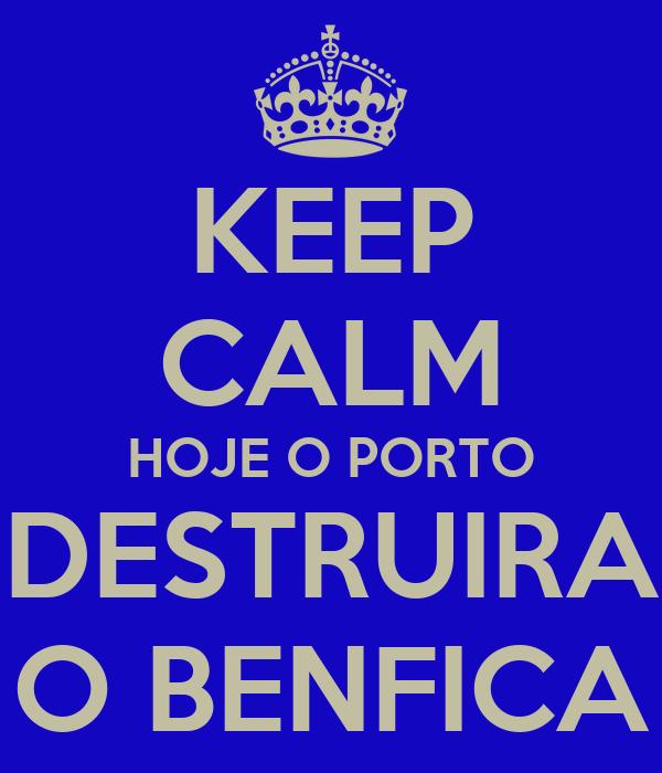 KEEP CALM HOJE O PORTO DESTRUIRA O BENFICA