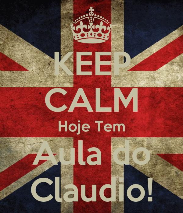 KEEP CALM Hoje Tem Aula do Claudio!