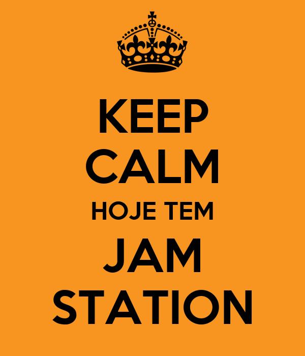 KEEP CALM HOJE TEM JAM STATION