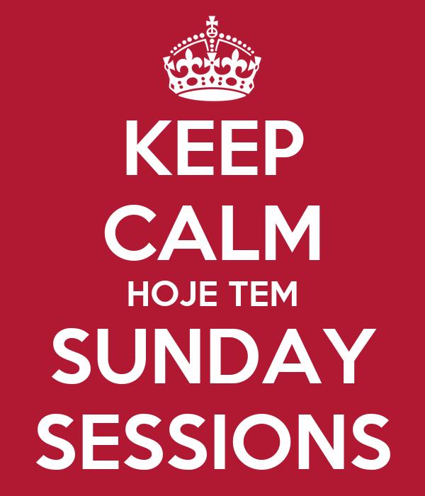 KEEP CALM HOJE TEM SUNDAY SESSIONS