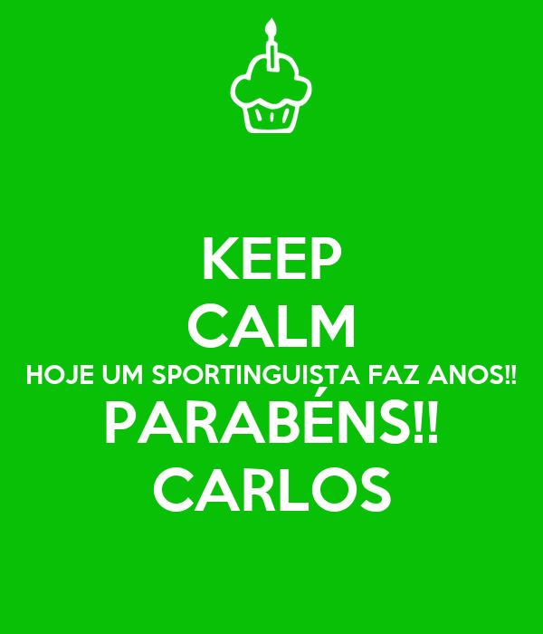 KEEP CALM HOJE UM SPORTINGUISTA FAZ ANOS!! PARABÉNS!! CARLOS
