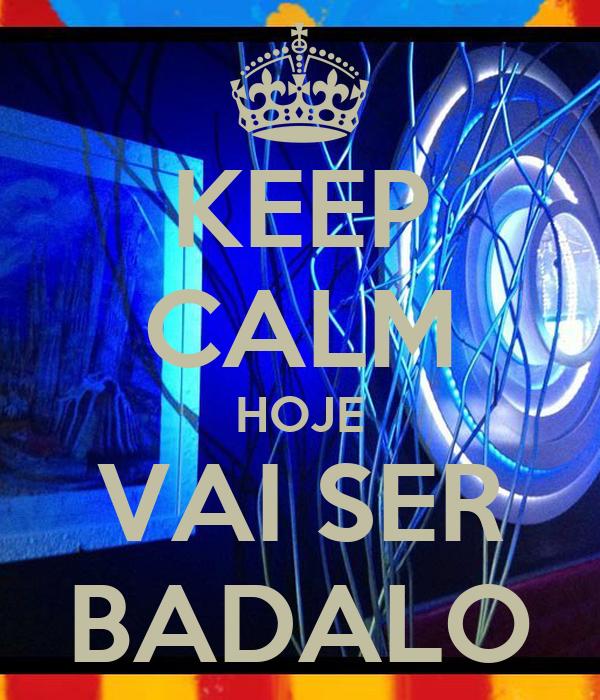 KEEP CALM HOJE VAI SER BADALO