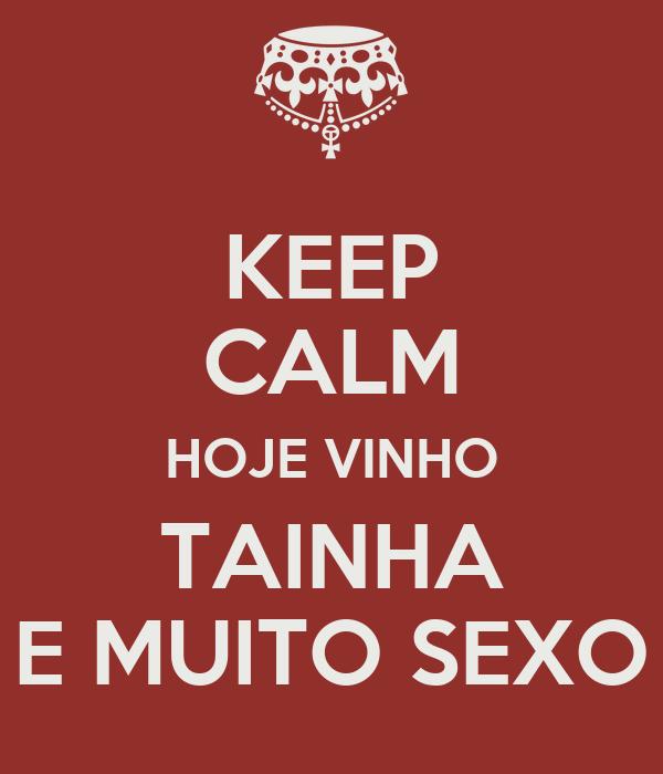 KEEP CALM HOJE VINHO TAINHA E MUITO SEXO
