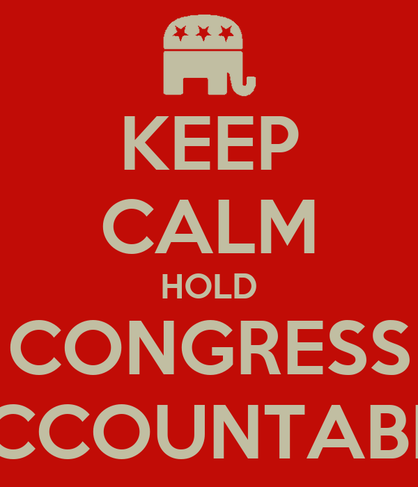KEEP CALM HOLD CONGRESS ACCOUNTABLE