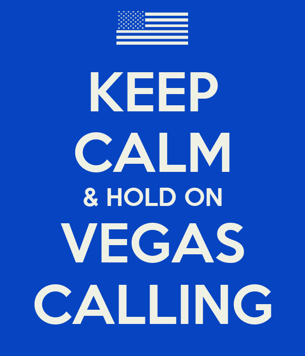 KEEP CALM & HOLD ON VEGAS CALLING