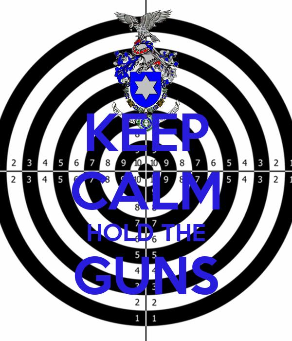 KEEP CALM HOLD THE GUNS