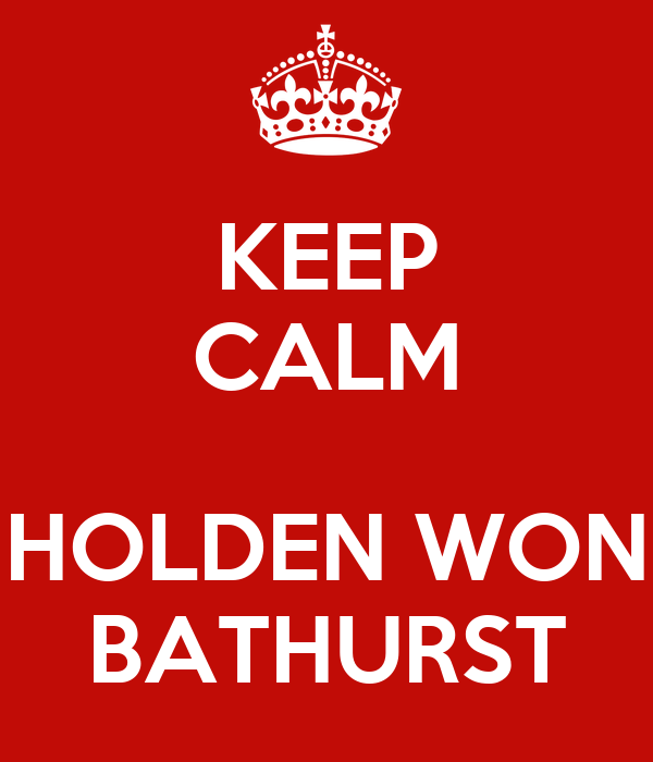 KEEP CALM  HOLDEN WON BATHURST