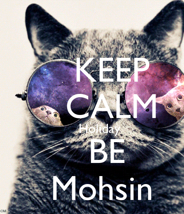 KEEP     CALM     Holiday    BE   Mohsin