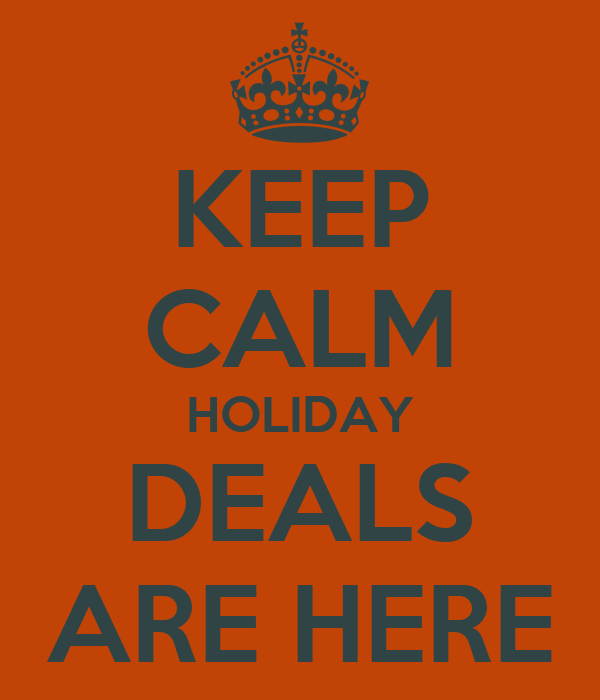 KEEP CALM HOLIDAY DEALS ARE HERE