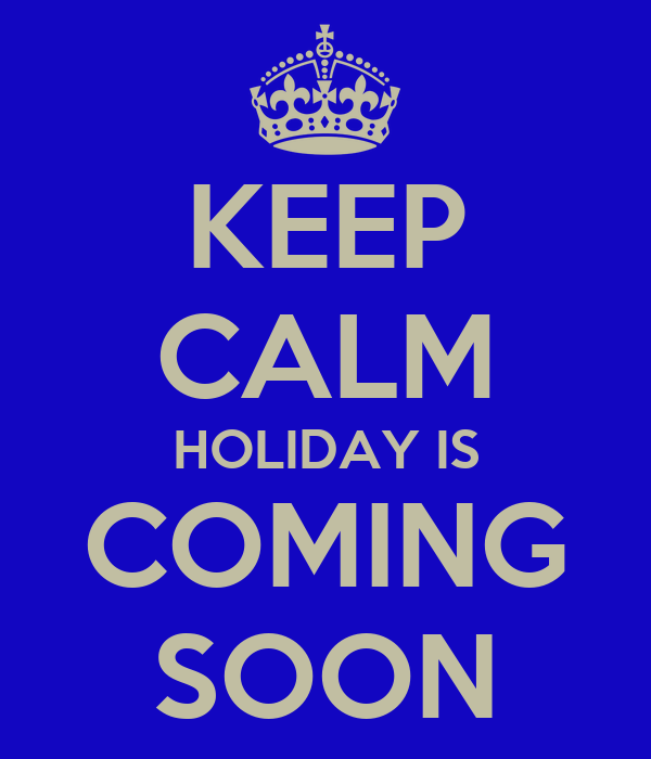 KEEP CALM HOLIDAY IS COMING SOON