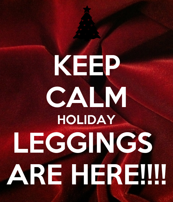 KEEP CALM HOLIDAY LEGGINGS  ARE HERE!!!!