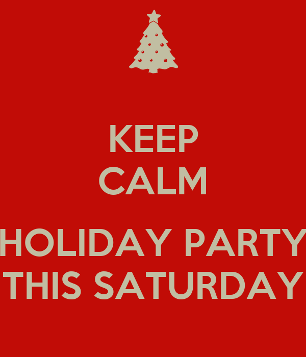 KEEP CALM  HOLIDAY PARTY THIS SATURDAY