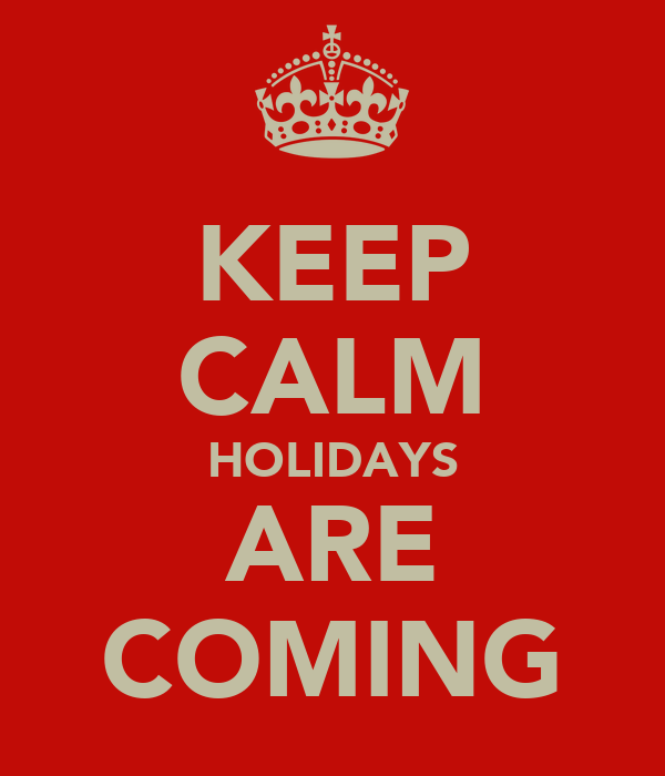 KEEP CALM HOLIDAYS ARE COMING