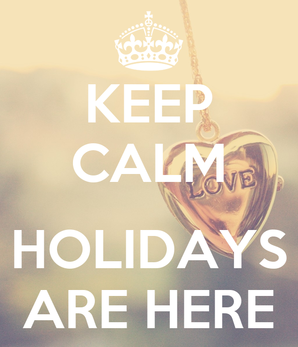 KEEP CALM  HOLIDAYS ARE HERE