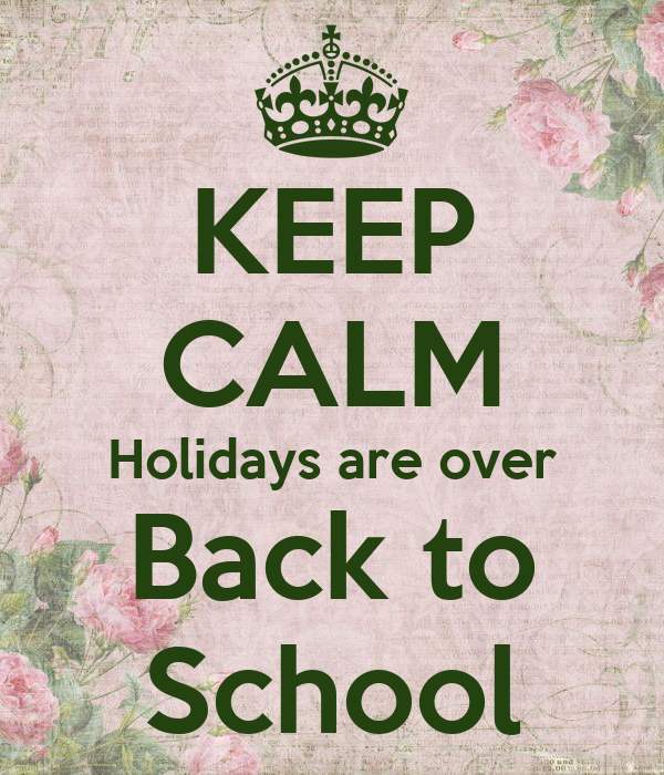 KEEP CALM Holidays are over Back to School