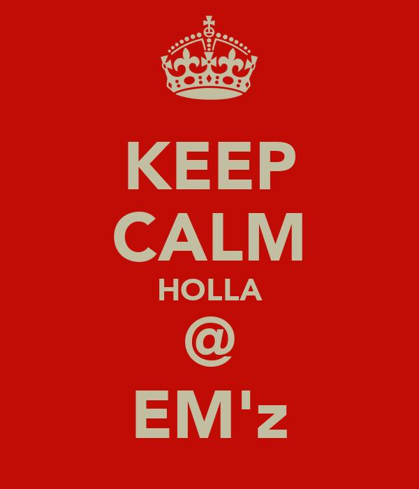 KEEP CALM HOLLA @ EM'z