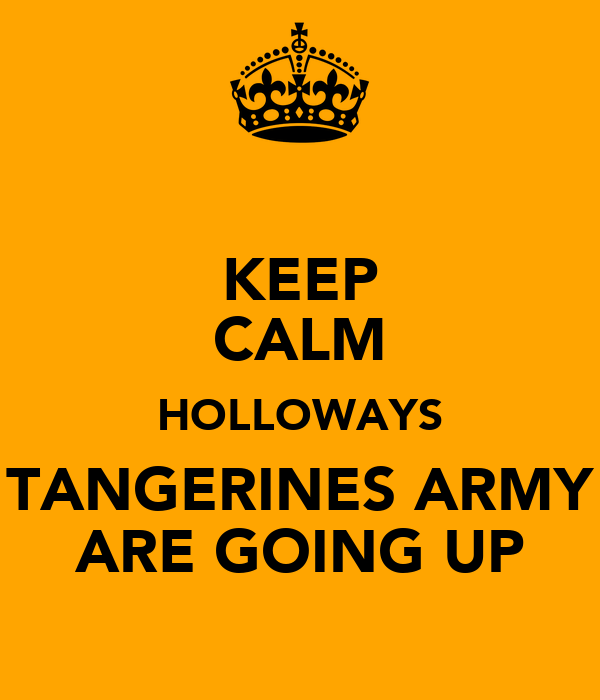 KEEP CALM HOLLOWAYS TANGERINES ARMY ARE GOING UP