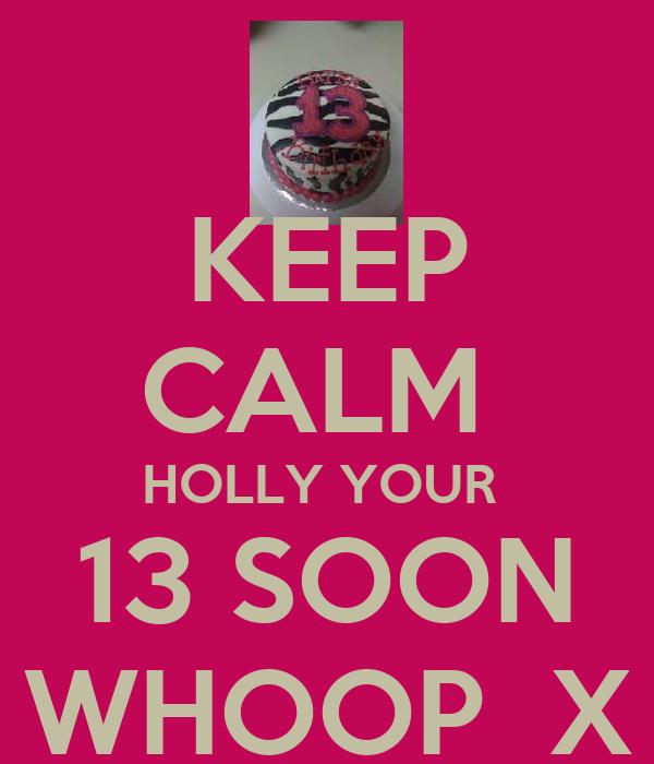 KEEP CALM  HOLLY YOUR  13 SOON WHOOP  X