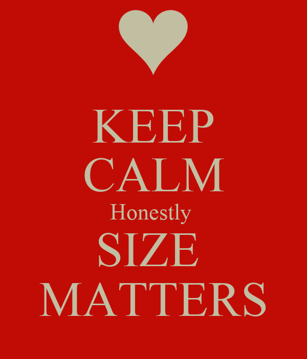 KEEP CALM Honestly  SIZE  MATTERS