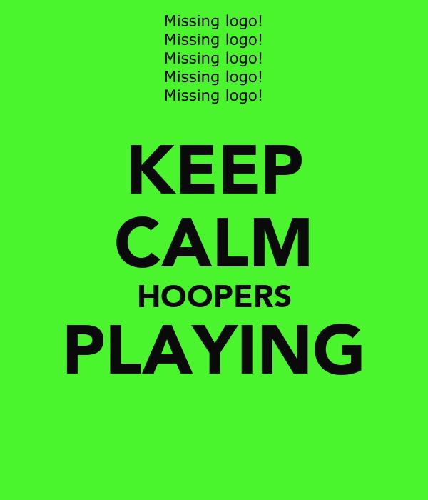 KEEP CALM HOOPERS PLAYING