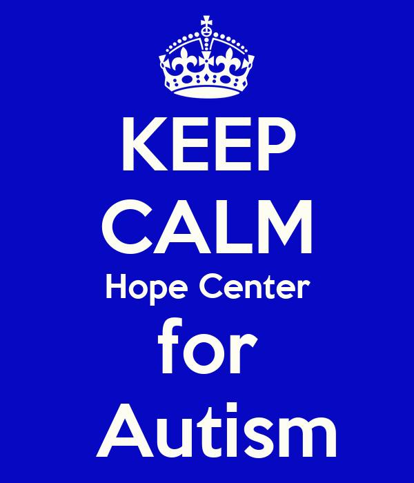KEEP CALM Hope Center for  Autism